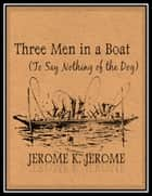 Three Men in a Boat - (To Say Nothing of the Dog) ebook by Jerome K. Jerome