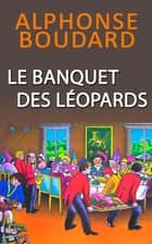 Le Banquet des Léopards ebook by Alphonse Boudard