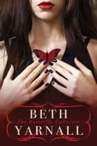 The Butterfly Collector ebook by Beth Yarnall