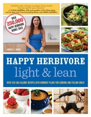 Happy Herbivore Light & Lean - Over 150 Low-Calorie Recipes with Workout Plans for Looking and Feeling Great ebook by Lindsay S. Nixon
