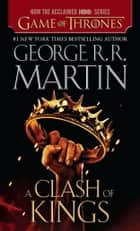 A Clash of Kings - A Song of Ice and Fire: Book Two ebook door George R. R. Martin