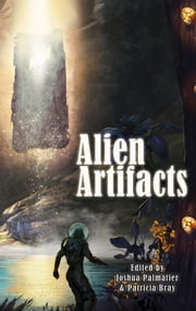 Alien Artifacts ebook by Joshua Palmatier, Gini Koch, Seanan McGuire,...