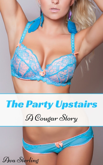 The Party Upstairs: A Cougar Story ebook by Ava Sterling
