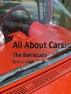 All About Cars: The Barracuda ebook by G. L. Leigh