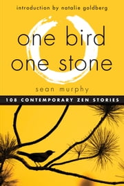 One Bird, One Stone - 108 Zen Stories ebook by Sean Murphy,Natalie Goldberg