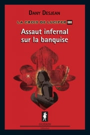 Assaut infernal sur la banquise ebook by Dany Desjean