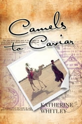 Camels to Caviar ebook by Katherine Whitley