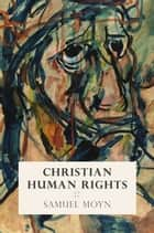 Christian Human Rights ebook by Samuel Moyn