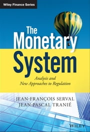 The Monetary System - Analysis and New Approaches to Regulation ebook by Jean-François Serval,Jean-Pascal Tranié