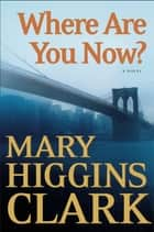 Where Are You Now? ebook by Mary Higgins Clark