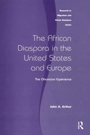 The African Diaspora in the United States and Europe - The Ghanaian Experience ebook by John A. Arthur