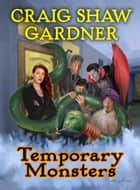 Temporary Monsters ebook by Craig Shaw Gardner