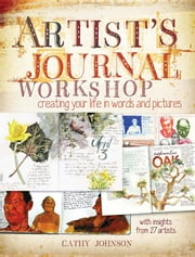 Artist's Journal Workshop: Creating Your Life in Words and Pictures ebook by Johnson, Cathy