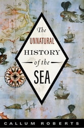 The Unnatural History of the Sea ebook by Callum Roberts