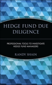 Hedge Fund Due Diligence - Professional Tools to Investigate Hedge Fund Managers ebook by Randy Shain