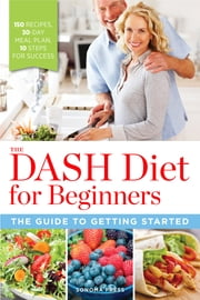 The DASH Diet for Beginners - The Guide to Getting Started ebook by Sonoma Press Press