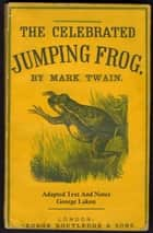 The Celebrated Jumping Frog of Calaveras County - Simplifed for Modern Readers ebook by Mark Twain, George Lakon