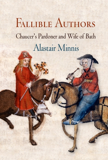 Fallible Authors - Chaucer's Pardoner and Wife of Bath ebook by Alastair Minnis