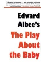 Play About the Baby: Trade Edition ebook by Edward Albee
