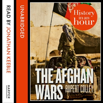 The Afghan Wars: History in an Hour audiobook by Rupert Colley