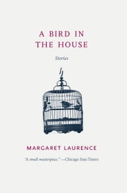 A Bird in the House - Stories ebook by Margaret Laurence