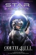 Star Soldier Episode Two - Star Soldier, #2 ebook by Odette C. Bell