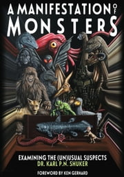 A MANIFESTATION OF MONSTERS - Examining The (Un)usual Suspects ebook by Karl P.N. Shuker
