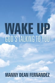 Wake Up—God's Talking to You ebook by Manny Dean Fernandez