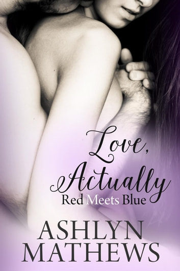Love, Actually: Red Meets Blue - Willowbrook ebook by Ashlyn Mathews
