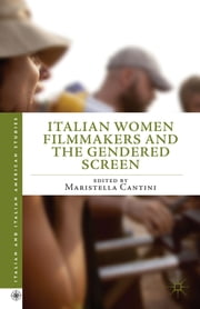 Italian Women Filmmakers and the Gendered Screen ebook by Maristella Cantini