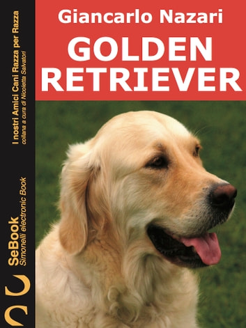 GOLDEN RETRIEVER - I Nostri Amici Cani Razza per Razza eBook by Giancarlo Nazari