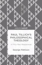 Paul Tillich's Philosophical Theology ebook by George Pattison