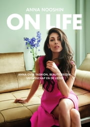 On life - Anna over fashion, beauty, reizen, vriendschap en de liefde ebook by Anna Nooshin