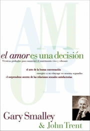 El amor es una decisión ebook by Gary Smalley, John Trent