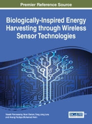 Biologically-Inspired Energy Harvesting through Wireless Sensor Technologies ebook by Vasaki Ponnusamy,Noor Zaman,Tang Jung Low,Anang Hudaya Muhamad Amin