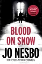 Blood on Snow - A novel ebook by Jo Nesbo
