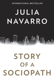Story of a Sociopath - A novel ebook by Julia Navarro