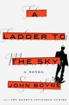 A Ladder to the Sky - A Novel ebook by John Boyne