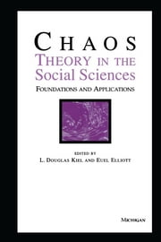 Chaos Theory in the Social Sciences: Foundations and Applications ebook by L. Douglas Kiel,Euel W. Elliott