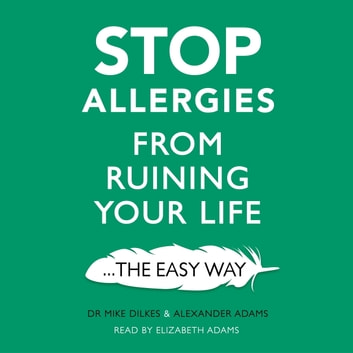 Stop Allergies from Ruining your Life - . . . The Easy Way audiobook by Dr Mike Dilkes,Alexander Adams