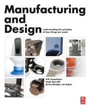 Manufacturing and Design - Understanding the Principles of How Things Are Made ebook by Erik Tempelman,Bruno Ninaber van Eyben,Hugh Shercliff