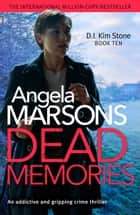 Dead Memories - An addictive and gripping crime thriller eBook by Angela Marsons