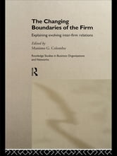 The Changing Boundaries of the Firm - Explaining Evolving Inter-firm Relations ebook by