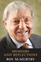 Memoirs and Reflections ebook by Roy McMurtry