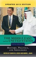 The Middle East and the United States ebook by David W. Lesch,Mark L. Haas