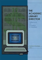 The Academic Library Director - Reflections on a Position in Transition ebook by Frank Dandraia