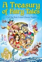 A Treasury of Fairy Tales. 17 of the Best-Loved Classic Stories ebook by Alex Fonteyn