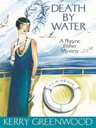 Death by Water - Phryne Fisher's Murder Mysteries 15 ebook by Kerry Greenwood