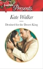 Destined for the Desert King ebook by Kate Walker
