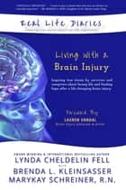 Real Life Diaries - Living with a Brain Injury ebook by Lynda Cheldelin Fell, Brenda L Kleinsasser, MaryKay Schreiner